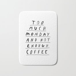 Too Much Monday and Not Enough Coffee black-white inspirational home kitchen wall decor poster Bath Mat