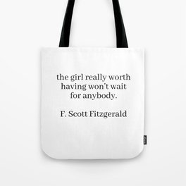 the girl really worth having won't wait for anybody (fitzgerald quote) Tote Bag
