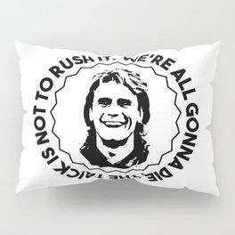 """MacGyver quote: """"We're all gonna die. The trick is not to rush it."""" Pillow Sham"""