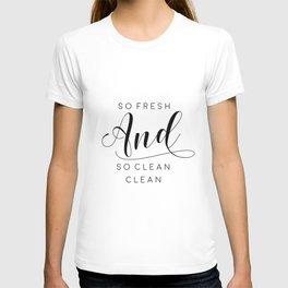 BATHROOM WALL ART, So Fresh And So Clean Clean,Shower Decor,Bathroom Sign,Children,Kids, Nursery,Quo T-shirt