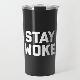 Stay Woke Quote Travel Mug