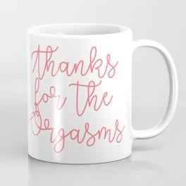 Thanks for the Orgasms Coffee Mug