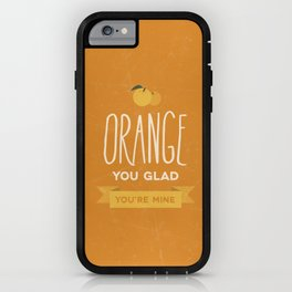 Orange you glad you're mine iPhone Case