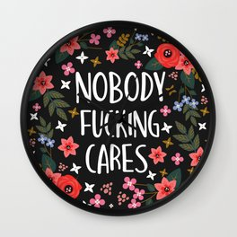 Nobody Fucking Cares, Pretty Funny Quote Wall Clock