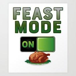 Feast Mode On Thanksgiving Turkey Feast Day  print Art Print