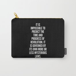 It is impossible to predict the time and progress of revolution It is governed by its own more or less mysterious laws Carry-All Pouch
