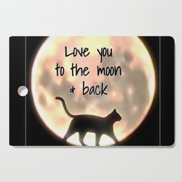 Love you to the Moon and back Cutting Board