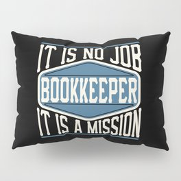 Bookkeeper  - It Is No Job, It Is A Mission Pillow Sham