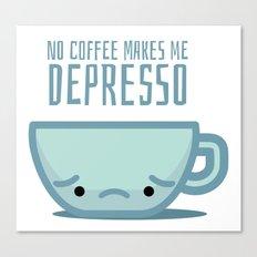 No coffee makes me depresso Canvas Print