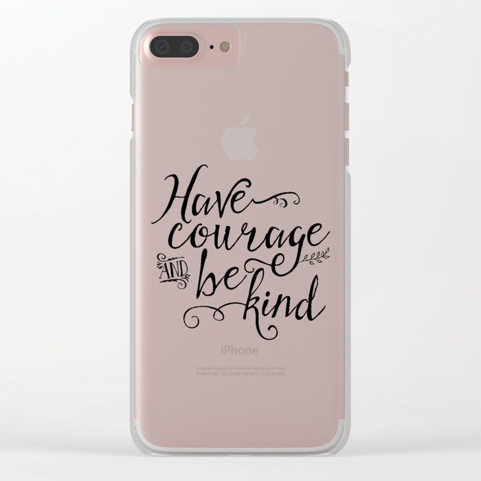 Have Courage and Be Kind (BW) Clear iPhone Case