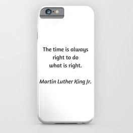 Martin Luther King Inspirational Quote - The time is always right to do what is right iPhone Case
