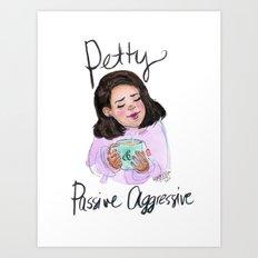 Petty & Passive Aggressive Art Print