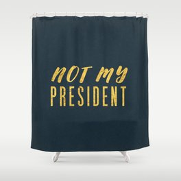 Not My President 1.0 - Gold on Navy #resistance Shower Curtain