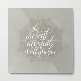 Present Moment Handlettered Quote with Mandala | Mindfulness | Greige Metal Print