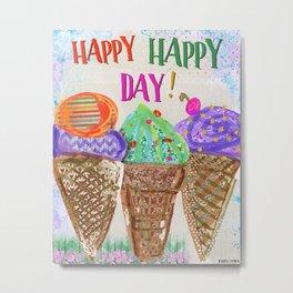 Happy Happy Day! Metal Print