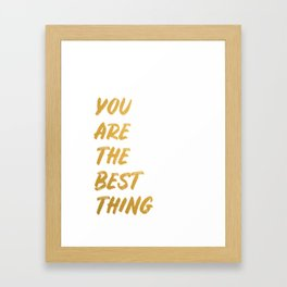 You are the best thing Framed Art Print