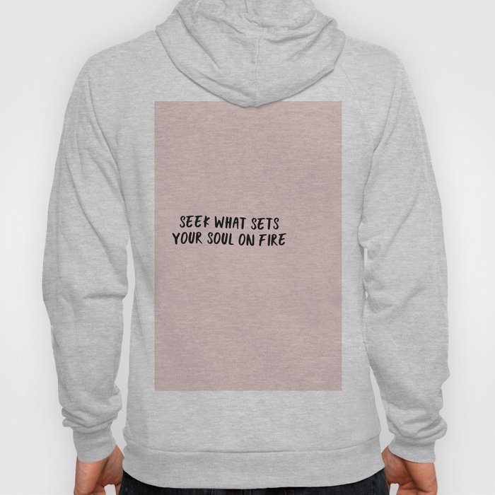 Seek what sets your soul on fire Hoody