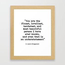 You are the finest, F. Scott Fitzgerald Quote Framed Art Print