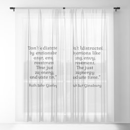 Don't be distracted by emotions like anger, envy, resentment. These just zap energy and waste time. - Ruth Bader Ginsburg quote - inspirational words Sheer Curtain