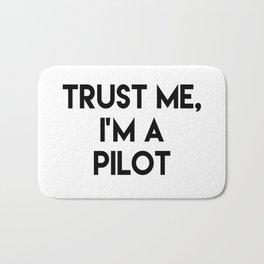 Trust me I'm a pilot Bath Mat