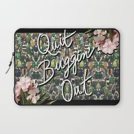 QUIT BUGGIN' OUT Laptop Sleeve