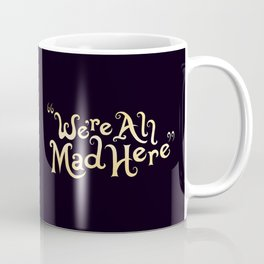We're All Mad Here Coffee Mug