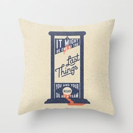 It Might be One of the Last Things You and Your Head Do as a Team Throw Pillow