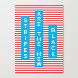 Stripes Are The New Black, typography poster, t-shirt Canvas Print