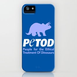 People for the ethical treatment of dinosaurs (PETOD) iPhone Case
