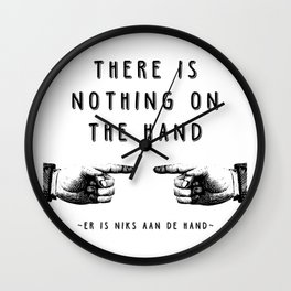 There is nothing on the hand - Weird stuff the Dutch say Wall Clock