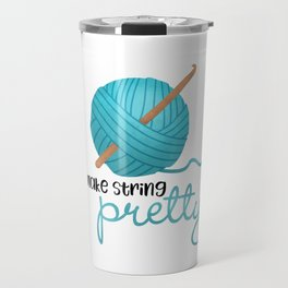 I Make String Pretty - Crochet Hook And Yarn Travel Mug