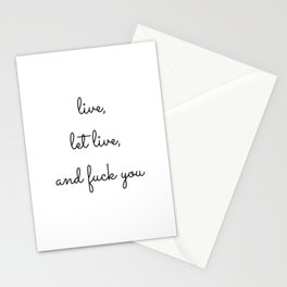 live, let live, and fuck you Stationery Cards