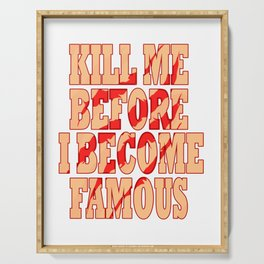 """""""Kill Me Before I Become Famous"""" tee design. Makes a perfect gift too! Must have it now!  Serving Tray"""