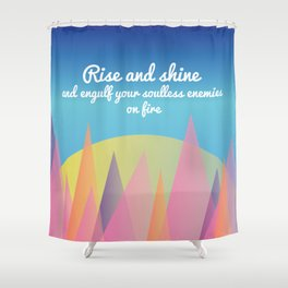 Rise and Shine and Engulf Your Soulless Enemies on Fire Shower Curtain