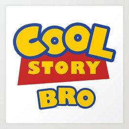Cool Story, Bro Art Print