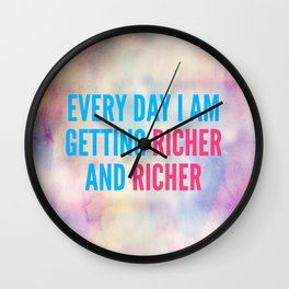 Every Day I Am Getting Richer And Richer Wall Clock