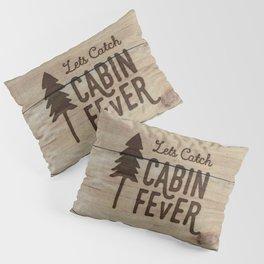 Lets Catch Cabin Fever Pillow Sham