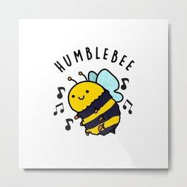 Humblebee Cute Bumblebee Pun Metal Print