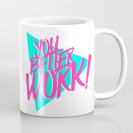 YOU BETTER WORK Coffee Mug