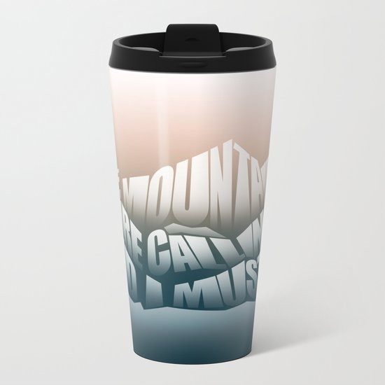 The Mountains Are Calling and I Must Go - John Muir Quote Metal Travel Mug