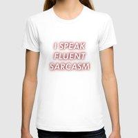 sarcasm T-shirts featuring I SPEAK FLUENT SARCASM by Kat Heroine