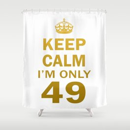 I'm only 49 Shower Curtain