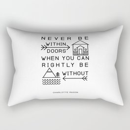 Never be within doors when you can rightly be without. (Charlotte Mason Quote Print) Rectangular Pillow