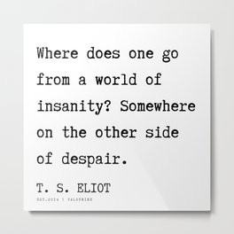 40  | T. S. Eliot Quotes |201122  Poem Poet Poetry Literature Writing Writer Literary Inspirational Metal Print