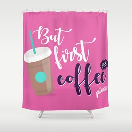 But first, coffee (yes please!) Shower Curtain
