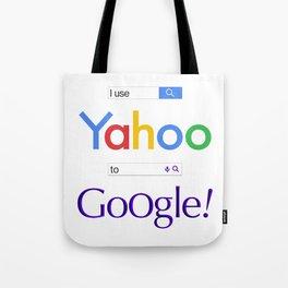 I use Yahoo to Google Tote Bag