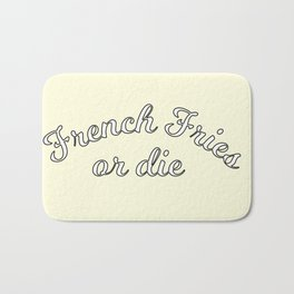 French fries or die Bath Mat