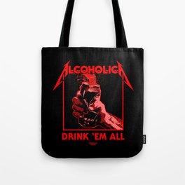 Alcoholica - Drink 'Em All Tote Bag