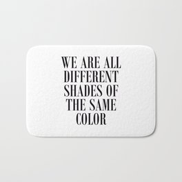 We are all different shades of the same color - Anti Racism Bath Mat