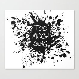 Too Much Swag Canvas Print